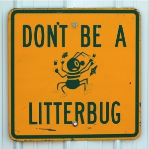 "A sign that says ""don't be a litter bug"""
